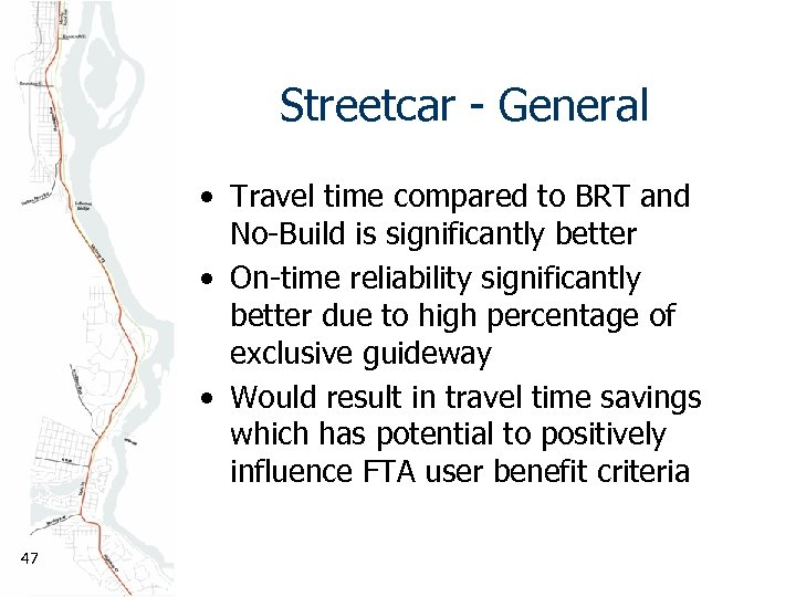 Streetcar - General • Travel time compared to BRT and No-Build is significantly better