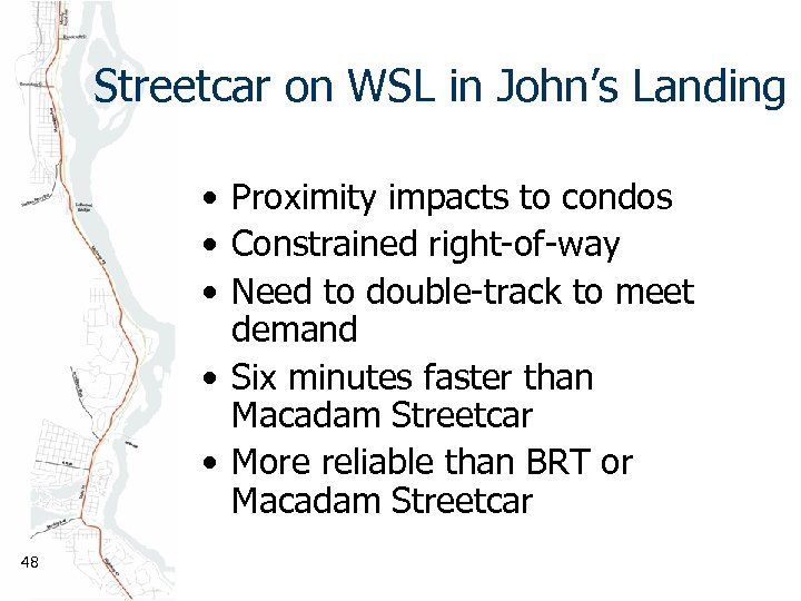 Streetcar on WSL in John's Landing • Proximity impacts to condos • Constrained right-of-way