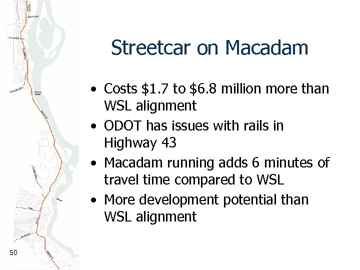 Streetcar on Macadam • Costs $1. 7 to $6. 8 million more than WSL