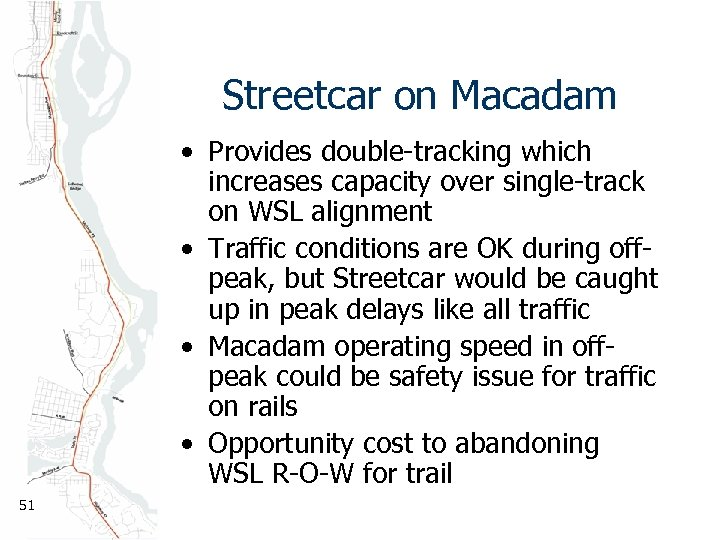 Streetcar on Macadam • Provides double-tracking which increases capacity over single-track on WSL alignment
