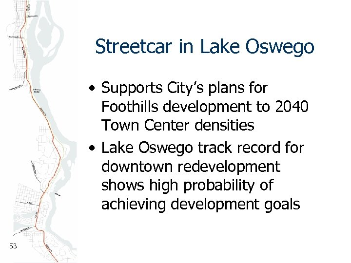 Streetcar in Lake Oswego • Supports City's plans for Foothills development to 2040 Town