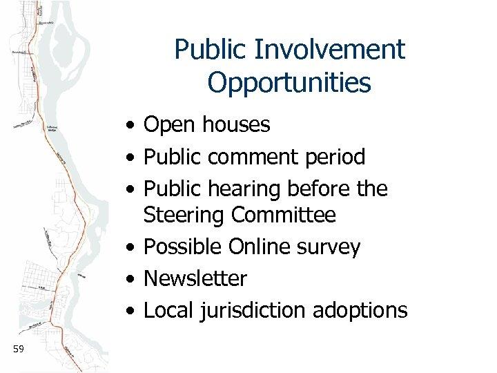 Public Involvement Opportunities • Open houses • Public comment period • Public hearing before