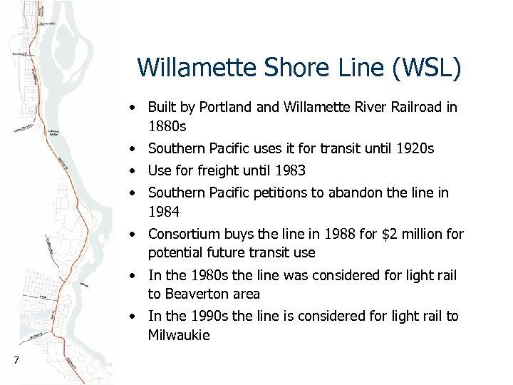 Willamette Shore Line (WSL) • Built by Portland Willamette River Railroad in 1880 s
