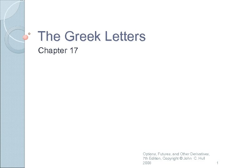 The Greek Letters Chapter 17 Options, Futures, and Other Derivatives, 7 th Edition, Copyright
