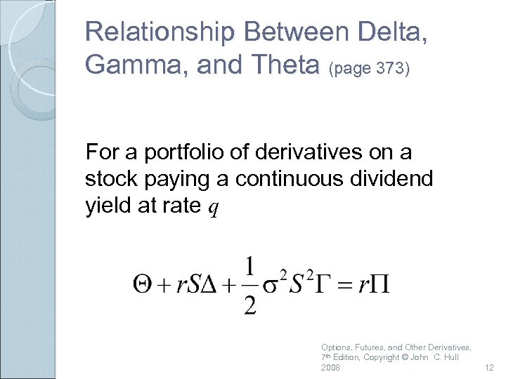 Relationship Between Delta, Gamma, and Theta (page 373) For a portfolio of derivatives on