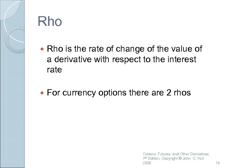 Rho is the rate of change of the value of a derivative with respect