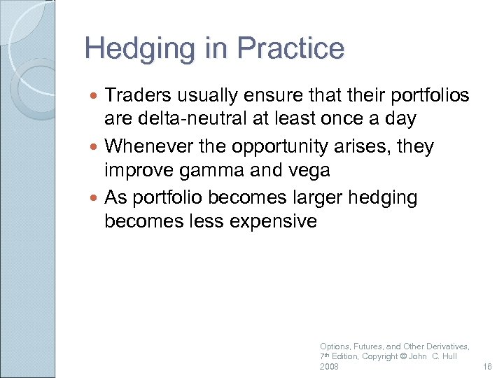 Hedging in Practice Traders usually ensure that their portfolios are delta-neutral at least once