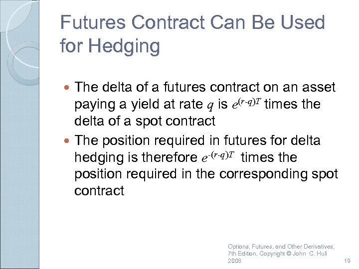 Futures Contract Can Be Used for Hedging The delta of a futures contract on