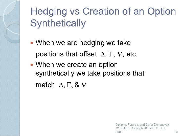 Hedging vs Creation of an Option Synthetically When we are hedging we take positions