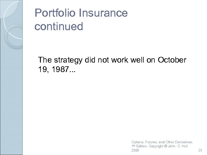 Portfolio Insurance continued The strategy did not work well on October 19, 1987. .