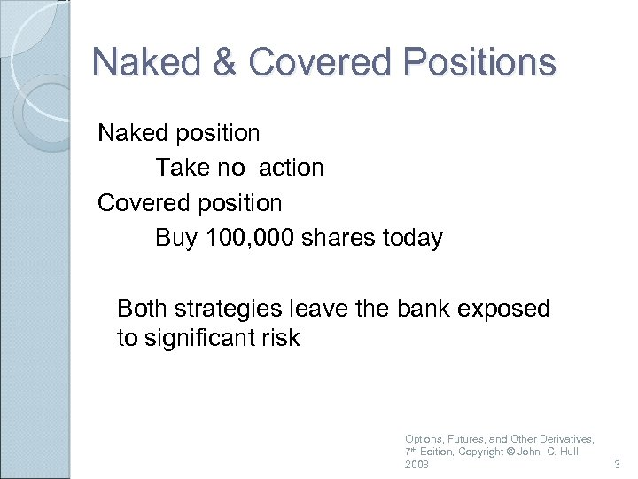 Naked & Covered Positions Naked position Take no action Covered position Buy 100, 000