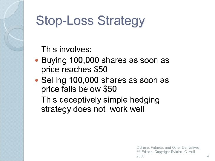 Stop-Loss Strategy This involves: Buying 100, 000 shares as soon as price reaches $50