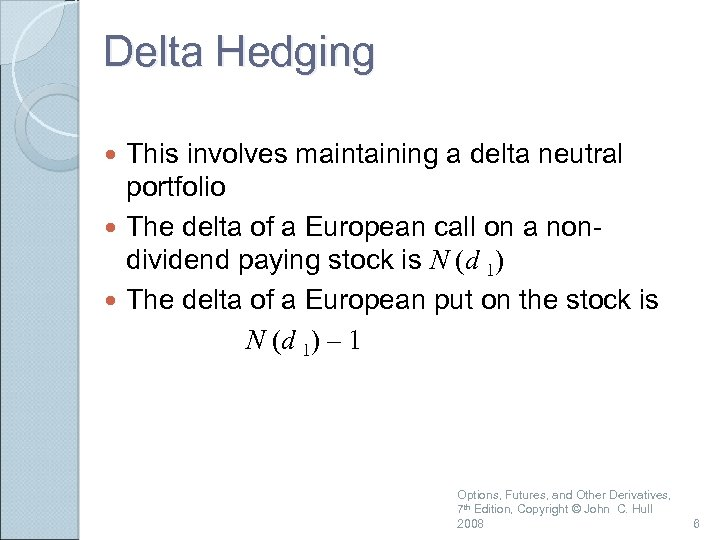 Delta Hedging This involves maintaining a delta neutral portfolio The delta of a European