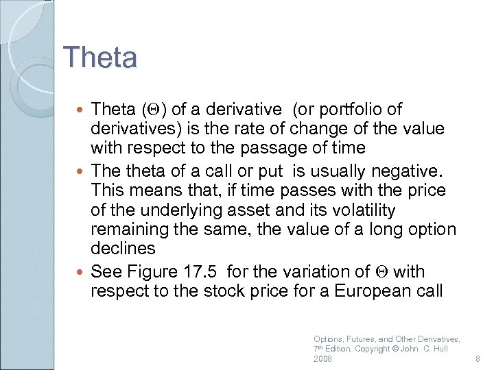 Theta (Q) of a derivative (or portfolio of derivatives) is the rate of change