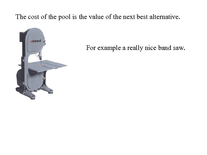 The cost of the pool is the value of the next best alternative. For