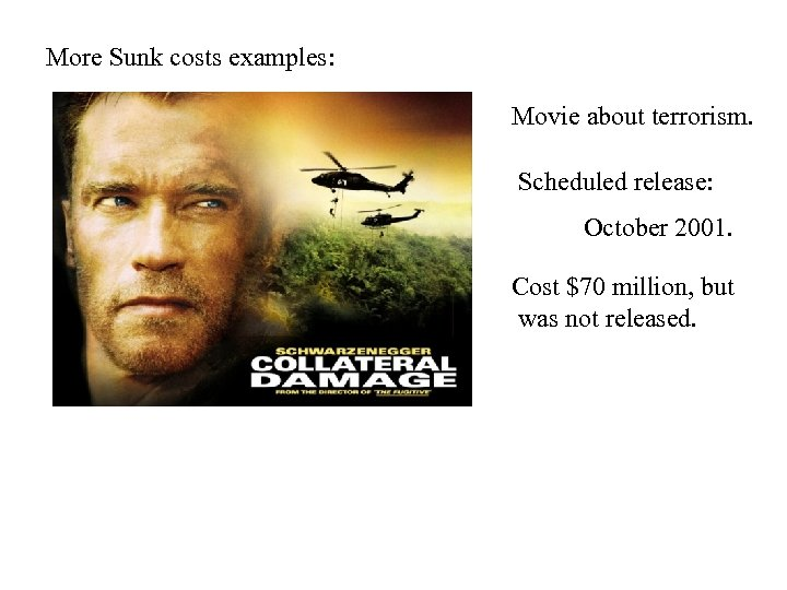 More Sunk costs examples: Movie about terrorism. Scheduled release: October 2001. Cost $70 million,