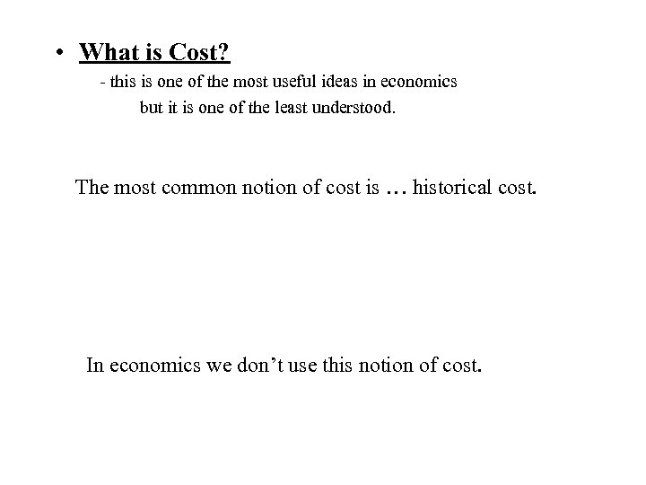 • What is Cost? - this is one of the most useful ideas