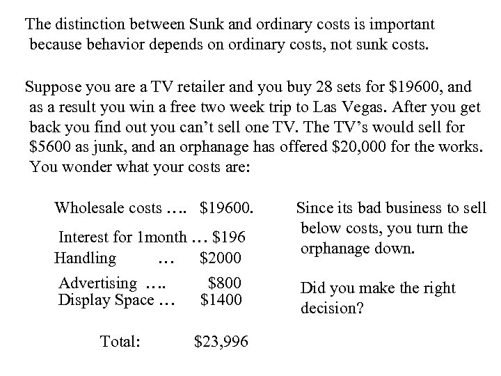 The distinction between Sunk and ordinary costs is important because behavior depends on ordinary