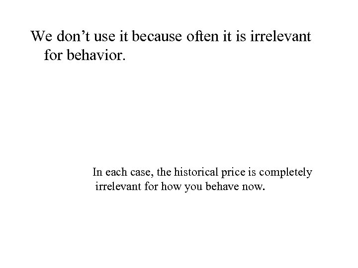 We don't use it because often it is irrelevant for behavior. In each case,