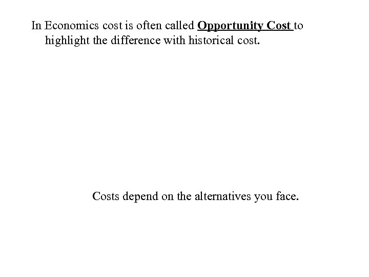 In Economics cost is often called Opportunity Cost to highlight the difference with historical