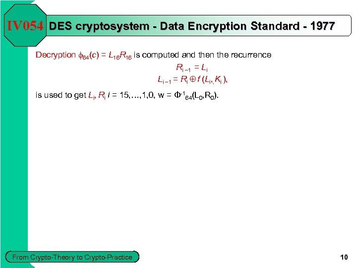 IV 054 DES cryptosystem - Data Encryption Standard - 1977 Decryption f 64(c) =