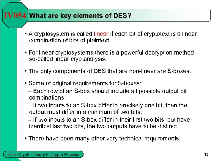 IV 054 What are key elements of DES? • A cryptosystem is called linear
