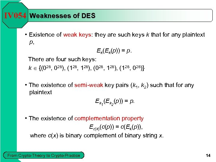 IV 054 Weaknesses of DES • Existence of weak keys: they are such keys