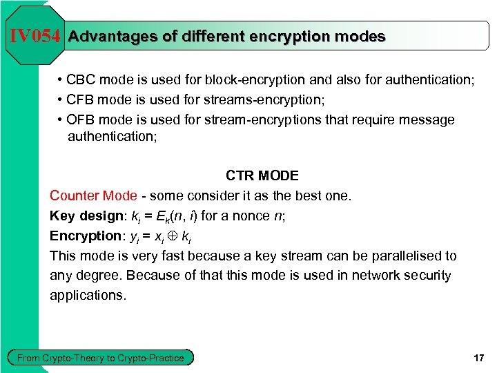 IV 054 Advantages of different encryption modes • CBC mode is used for block-encryption