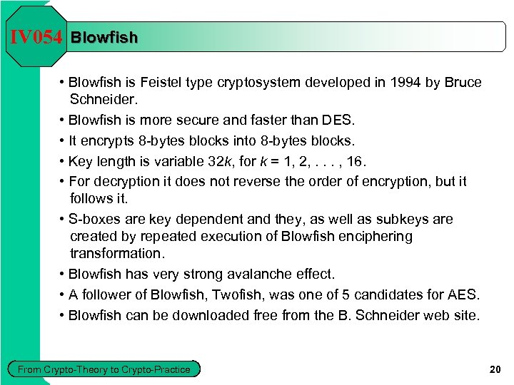IV 054 Blowfish • Blowfish is Feistel type cryptosystem developed in 1994 by Bruce