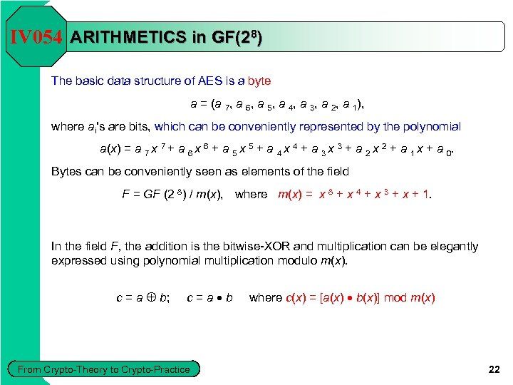 IV 054 ARITHMETICS in GF(28) The basic data structure of AES is a byte