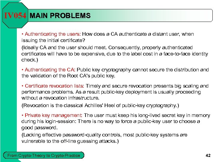 IV 054 MAIN PROBLEMS • Authenticating the users: How does a CA authenticate a