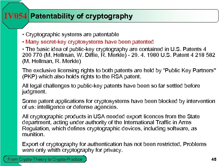 IV 054 Patentability of cryptography • Cryptographic systems are patentable • Many secret-key cryptosystems
