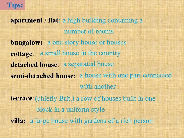 Tips: apartment / flat: a high building containing a number of rooms bungalow: a