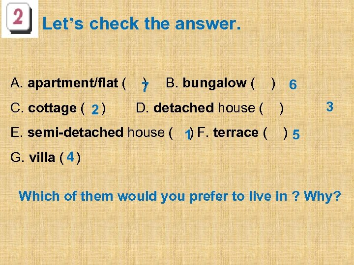 Let's check the answer. A. apartment/flat ( C. cottage ( 2 ) ) 7