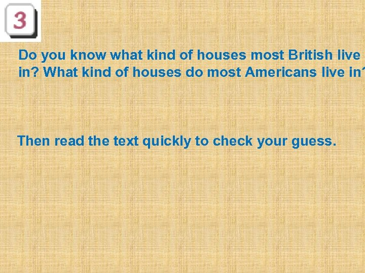 Do you know what kind of houses most British live in? What kind of