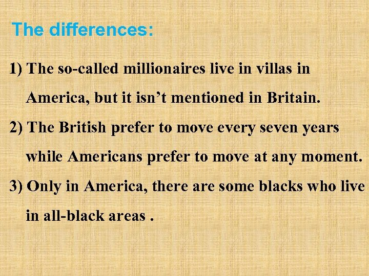 The differences: 1) The so-called millionaires live in villas in America, but it isn't