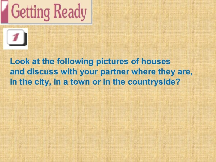 Look at the following pictures of houses and discuss with your partner where they