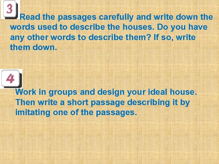 Read the passages carefully and write down the words used to describe the houses.