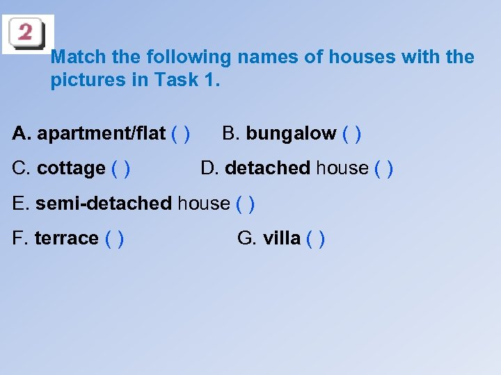 Match the following names of houses with the pictures in Task 1. A. apartment/flat