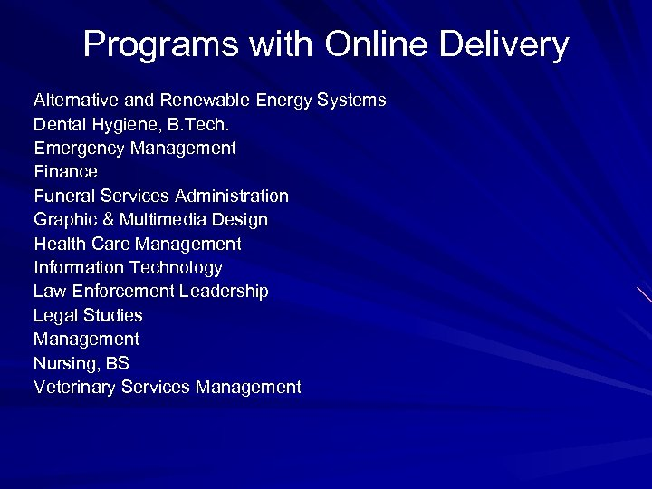 Programs with Online Delivery Alternative and Renewable Energy Systems Dental Hygiene, B. Tech. Emergency