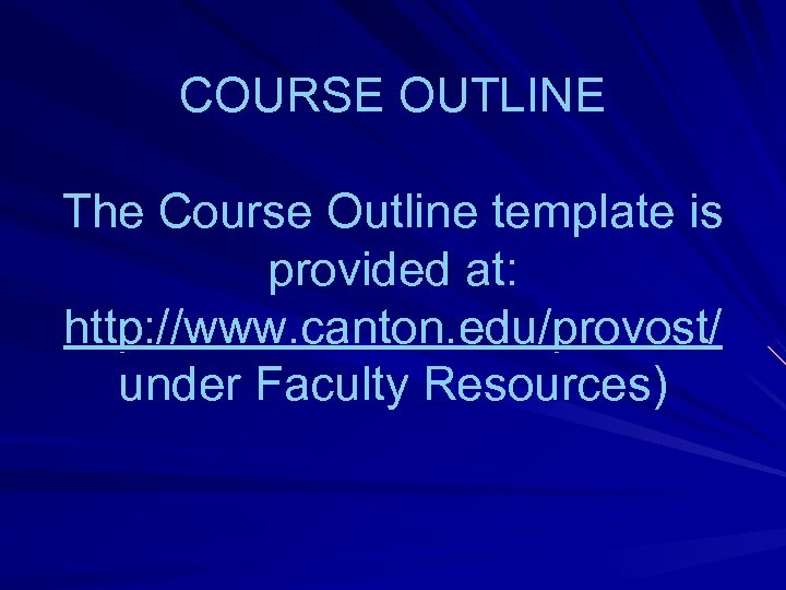 COURSE OUTLINE The Course Outline template is provided at: http: //www. canton. edu/provost/ under