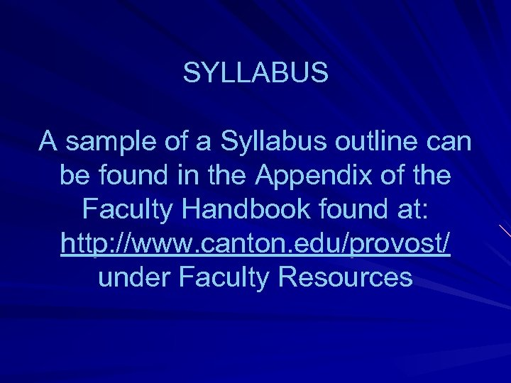 SYLLABUS A sample of a Syllabus outline can be found in the Appendix of