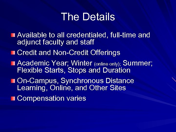 The Details Available to all credentialed, full-time and adjunct faculty and staff Credit and