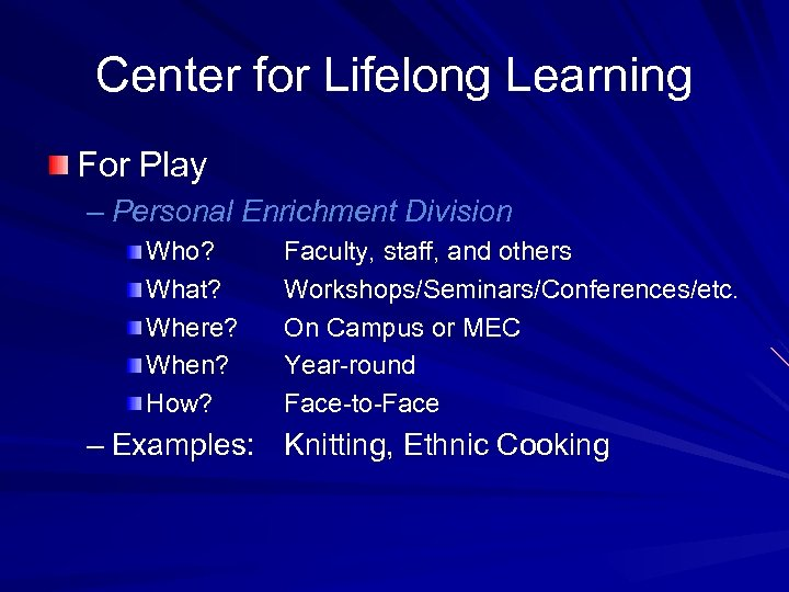 Center for Lifelong Learning For Play – Personal Enrichment Division Who? What? Where? When?