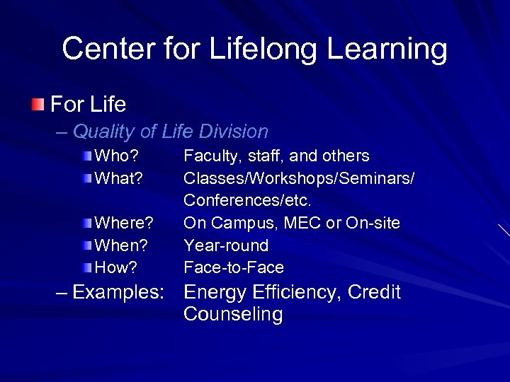 Center for Lifelong Learning For Life – Quality of Life Division Who? What? Where?