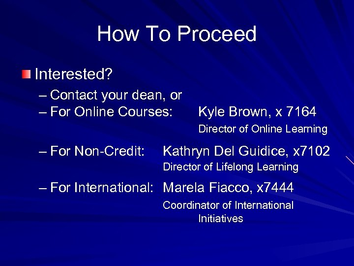 How To Proceed Interested? – Contact your dean, or – For Online Courses: Kyle