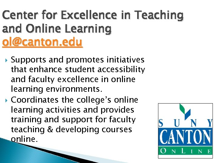 Center for Excellence in Teaching and Online Learning ol@canton. edu Supports and promotes initiatives