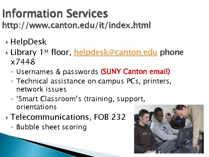 Information Services http: //www. canton. edu/it/index. html Help. Desk Library 1 st floor, helpdesk@canton.