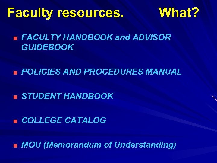 Faculty resources. What? ■ FACULTY HANDBOOK and ADVISOR GUIDEBOOK ■ POLICIES AND PROCEDURES MANUAL