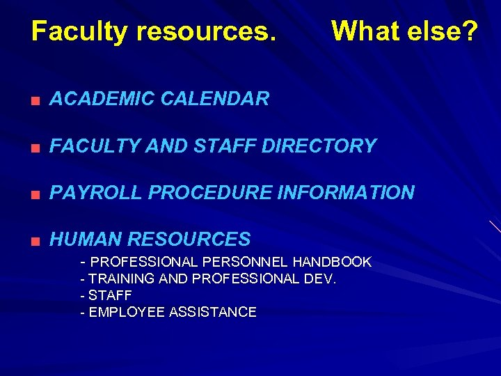 Faculty resources. What else? ■ ACADEMIC CALENDAR ■ FACULTY AND STAFF DIRECTORY ■ PAYROLL